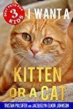 I Want A Kitten Or A Cat (Best Pets For Kids Book 3)