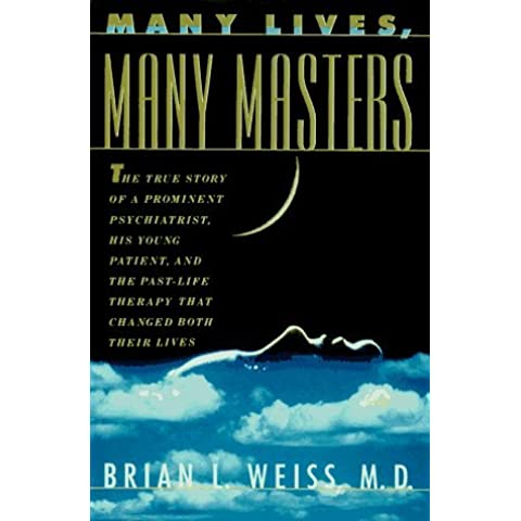 Many Lives, Many Masters: The True Story of a Prominent Psychiatrist, His Young Patient, and the Past Life Therapy That Changed Both Their Lives by Weiss, Brian (1996) Hardcover
