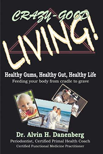 Crazy-Good Living: Healthy Gums, Healthy Gut, Healthy Life -