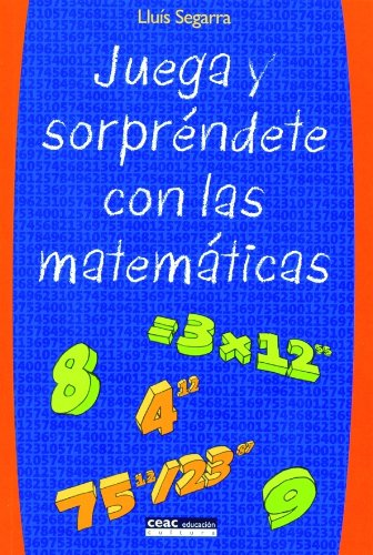 Juega y sorpréndete con las matemáticas por Lluís Segarra I Neira