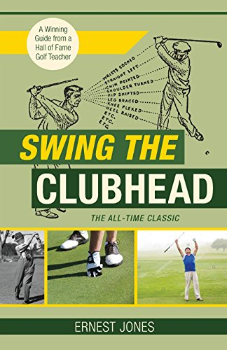 Swing the Clubhead (Golf digest classic series) por Ernest Jones