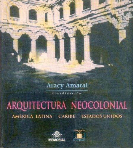 Arquitectura neocolonial : América Latina, Caribe, Estados Unidos (Arte universal) (Spanish Edition)