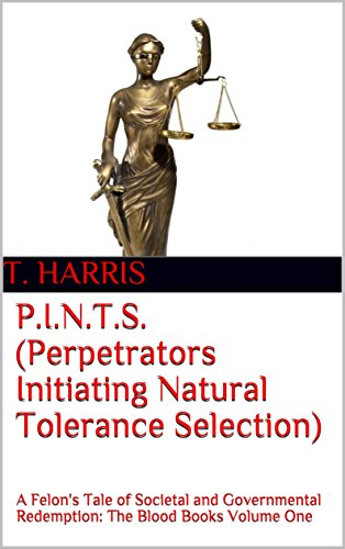 P.I.N.T.S. (Perpetrators Initiating Natural Tolerance Selection): A Felon's Tale of Societal and Governmental Redemption: The Blood Books Volume One (English Edition) - Nt Natural