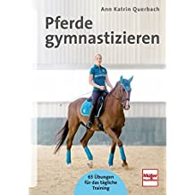 Pferde gymnastizieren: 65 Übungen für das tägliche Training