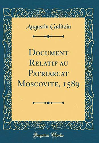 Document Relatif Au Patriarcat Moscovite, 1589 (Classic Reprint) par Augustin Galitzin