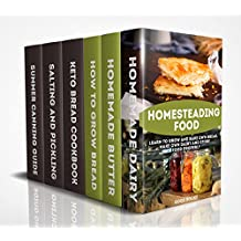 Homesteading Food: Learn To Grow And Bake Own Bread, Make Own Dairy And Store Food Properly: (Ketogenic Bread, Cheesemaking, Canning) (English Edition)