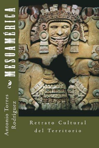 Mesoamérica: Retrato Cultural del Territorio