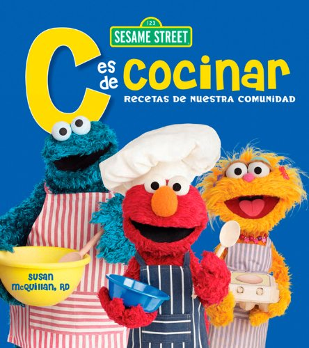 Sesame Street C Es De Cocinar Recetas De Nuestra Comunidad (123 Sesame Street) por Susan McQuillan