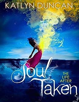 Soul Taken (The Life After trilogy, Book 1) by [Duncan, Katlyn]