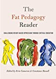 The Fat Pedagogy Reader: Challenging Weight-Based Oppression Through Critical Education (Counterpoints)