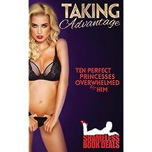 Taking Advantage: Ten Perfect Princesses Overwhelmed by Him: Volume 17 (Shameless Book Bundles)