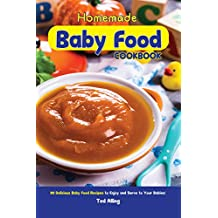 Homemade Baby Food Cookbook: 30 Delicious Baby Food Recipes to Enjoy and Serve to Your Babies! (English Edition)
