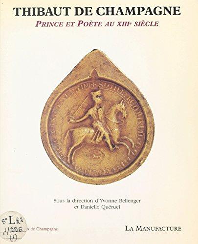 Thibaut de Champagne : Prince et poète au XIIIe siècle (Archives de Champagne) par Yvonne Bellanger