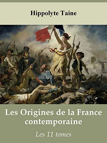 Les Origines de la France contemporaine - Les 11 tomes (French Edition)