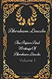 The Papers And Writings Of Abraham Lincoln - Volume 1: By Abraham Lincoln - Illustrated