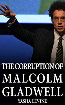 The Corruption of Malcolm Gladwell by [Levine, Yasha]