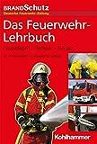 Das Feuerwehr-Lehrbuch: Grundlagen - Technik - Einsatz