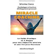 Miracle Coaching: Le Guide Pratique en 4 étapes pour des Objectifs atteints et une Vie plus Heureuse