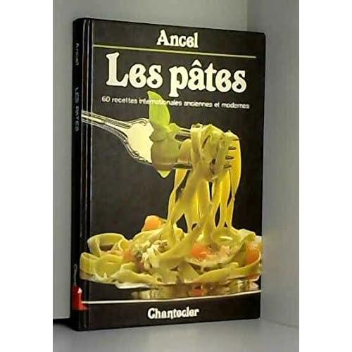 Les Pâtes : 60 recettes internationales, anciennes et modernes