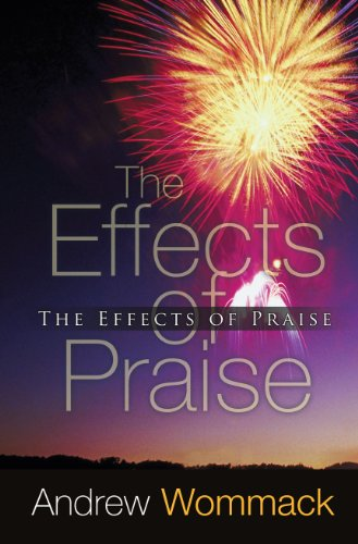 The Effects of Praise por Andrew Wommack