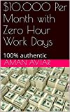 #4: 10,000 Per Month with Zero Hour Work Days: 100% authentic