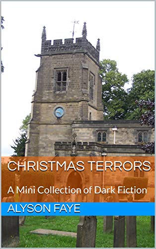 Christmas Terrors: A Mini Collection of Dark Fiction by [Faye, Alyson ]