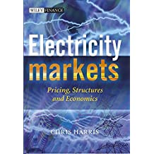 [(Electricity Markets : Pricing, Structures and Economics)] [By (author) Chris Harris] published on (June, 2006)
