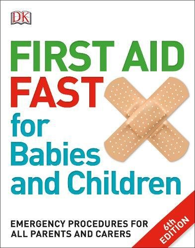 First Aid Fast for Babies and Children: Emergency Procedures for all Parents and Carers (Dk) por DK