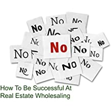 999 No's: How To Be Successful At Real Estate Wholesaling (English Edition)
