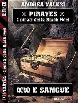 Oro e sangue (Pirates - I pirati di Black Keel) di [Andrea Valeri]