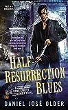 Half-Resurrection Blues (Bone Street Rumba Novel) by Daniel Jose Older(2015-01-06)