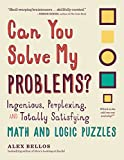 Can You Solve My Problems?: Ingenious, Perplexing, and Totally Satisfying Math and Logic Puzzles