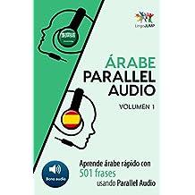 Árabe Parallel Audio - Aprende árabe rápido con 501 frases - Volumen 1 (Spanish Edition)