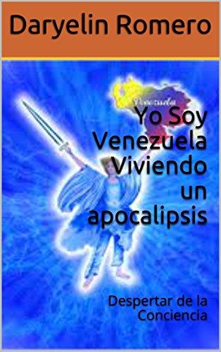 Descargar Libro Yo Soy Venezuela Viviendo un apocalipsis: Despertar de la Conciencia de Daryelin Romero