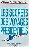 Les secrets des voyages présidentiels : De de Gaulle à Mitterrand par Le Petit