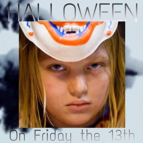 Halloween on Friday the 13th [Explicit] (Halloween Friday 13th)