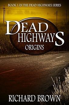 Dead Highways: Origins (Book 1) by [Brown, Richard]