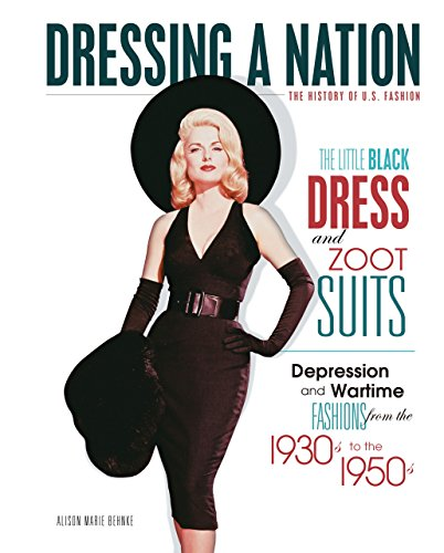 The Little Black Dress and Zoot Suits: Depression and Wartime Fashions from the 1930s to the 1950s (Dressing a Nation: The History of U.S. Fashion) Marie Petticoat