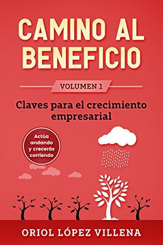 Camino al Beneficio: Claves para el crecimiento empresarial por Oriol López Villena