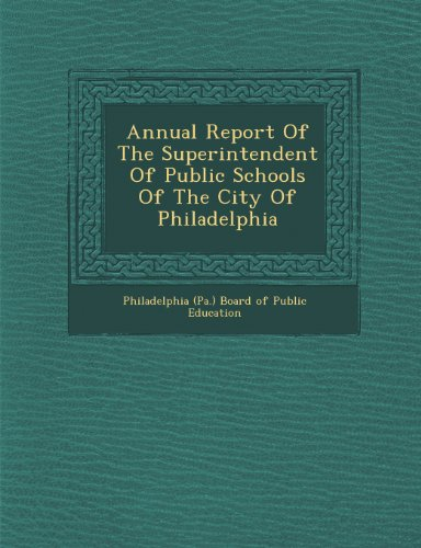 Annual Report of the Superintendent of Public Schools of the City of Philadelphia
