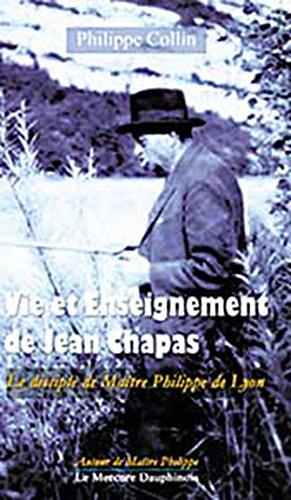 Vie et Enseignement de Jean Chapas : Le disciple de Maître Philippe de Lyon
