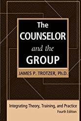 The Counselor and the Group, fourth edition: Integrating Theory, Training, and Practice by Trotzer, James P. (2013) Paperback