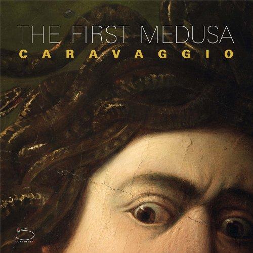 Caravaggio. The first Medusa-La prima Medusa. Ediz. bilingue