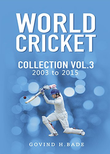 WORLD CRICKET COLLECTION (2003 - 2015) VOLUME -3 (English Edition)
