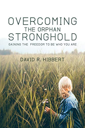 Overcoming The Orphan Stronghold: Gaining The Freedom To Be Who You Are (English Edition)