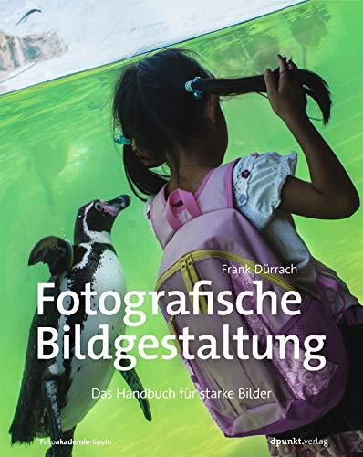 Fotografie-handbuch (Fotografische Bildgestaltung: Das Handbuch für starke Bilder)