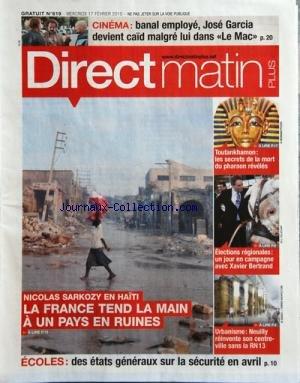 DIRECT MATIN PLUS [No 619] du 17/02/2010 - CINEMA / BANAL EMPLOYE JOSE GARCIA DEVIENT CAID MALGRE LUI DANS LE MAC -SARKOZY EN HAITI / LA FRANCE TEND LA MAIN A UN PAYS EN RUINES - ECOLES / DES ETATS GENERAUX SUR LA SECURITE EN AVRIL -URBANISME / NEUILLY REINVENTE SON CENTRE-VILLE SANS LA RN 13 - ELECTIONS REGIONALES / UN JOUR EN CAMPAGNE AVEC XAVIER BERTRAND -TOUTANKHAMON / LES SECRETS DE LA MORT DU PHARAON REVELES