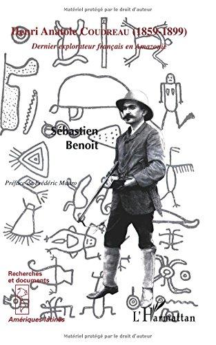 Henri Anatole Coudreau, 1859-1899 : dernier explorateur français en Amazonie