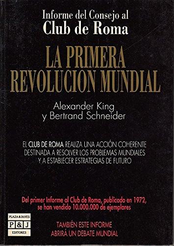 La primera revolución mundial. Informe del Consejo al Club de Roma. El Club d...