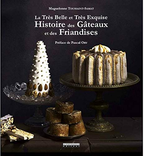 La très belle et très exquise histoire des gâteaux et des friandises par